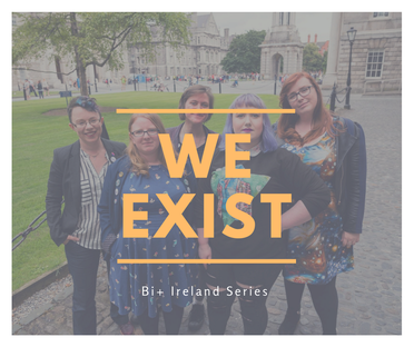 Picture of some of the Bi Ireland coordinators, with 'we exist' written prominently over them