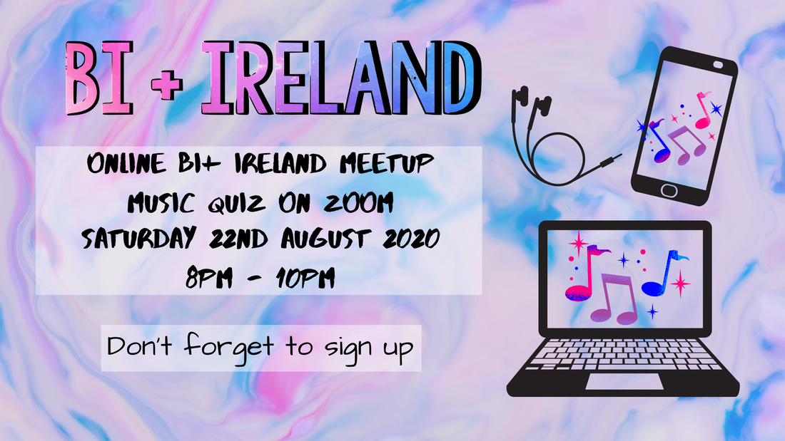 "Photo description: Background tie dye style with light colours are pink, purple and blue. On the left hand side of the graphic is the words ""Online Bi+ Ireland Meetup Music Quiz on Zoom Saturday 22nd August 2020 8pm-10pm. Don't forget to sign up.""  On the right hand side is the outline of a laptop, phone and headphones. There is music notes on the laptop and phone screen."